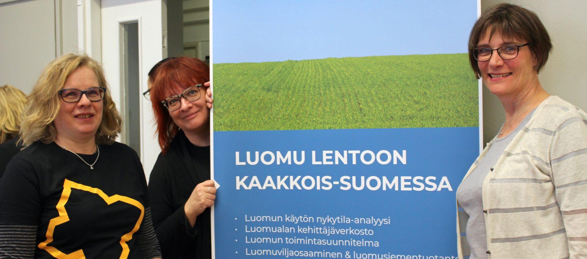 Teija Rautiainen ja Anne Hytönen Xamkista sekä Marja-Riitta Kottila Pro Luomusta haluavat siivittää luomun lentoon Kaakkois-Suomessa.