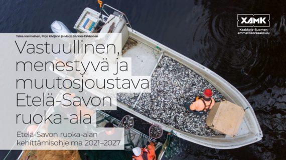 Vastuullinen, menestyvä ja muutosjoustava Etelä-Savon ruoka-ala - Etelä-Savon ruoka-alan kehittämisohjelman 2021-2027 kansikuva.